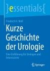 Kurze Geschichte Der Urologie: Eine Einführung Für Urologen Und Interessierte (Essentials) Cover Image