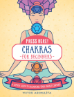 Press Here! Chakras for Beginners: A Simple Guide to Balancing Your Energy Centers Cover Image