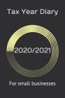 Tax Year Diary 2020/2021 - For Small Businesses: Business Diary And Balance Sheet In One Cover Image