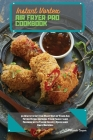 Instant Vortex Air Fryer Pro Cookbook: 50 Ways to Get the Most Out of Your Air Fryer Oven. Impress Your Family and Friends with These Crispy, Quick an Cover Image