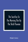 The Sacrifice To The Morning Star By The Skidi Pawnee Cover Image