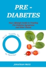 Prediabetes: Your Lifestyle Guide to Treating Pre-Diabetes Symptoms and Other Illness Cover Image