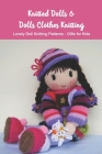 Knitted Dolls & Dolls Clothes Knitting: Lovely Doll Knitting Patterns - Gifts for Kids: Knit for Mom Cover Image