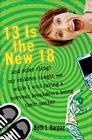 13 Is the New 18: And Other Things My Children Taught Me--While I Was Having a Nervous Breakdown Being Their Mother Cover Image