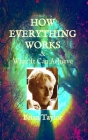HOW EVERYTHING WORKS and WHAT IT CAN ACHIEVE Cover Image