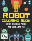 Robot Coloring Book For Kids: Funny Robot Coloring Book for Kids/ Awesome Coloring Book/Coloring Book For Toddlers and Preschoolers: Simple Robots C Cover Image