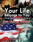 Your Life Belongs to You: A True Story about the Birth of the United States Cover Image