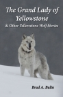 The Grand Lady of Yellowstone: & Other Yellowstone Wolf Stories Cover Image