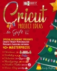 Cricut Project Ideas to Gift - Special Occasions' Presents: Create Trendy Personalised Presents Choosing between 40+ Christmas, Birthday, Valentine, M Cover Image