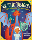 Be the Dragon: 9 Keys to Unlocking Your Inner Magic Cover Image