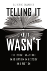 Telling It Like It Wasn't: The Counterfactual Imagination in History and Fiction Cover Image