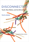 Disconnected: Youth, New Media, and the Ethics Gap Cover Image