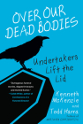 Over Our Dead Bodies:: Undertakers Lift the Lid Cover Image