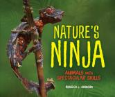 Nature's Ninja: Animals with Spectacular Skills Cover Image
