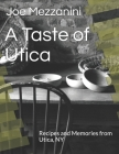 A Taste of Utica: Recipes and Memories from Utica, NY Cover Image