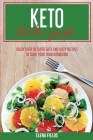 Keto Starter Guide: Enjoy Over 50 Super Easy And Tasty Recipes To Start Your Transformation Cover Image