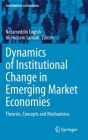 Dynamics of Institutional Change in Emerging Market Economies: Theories, Concepts and Mechanisms (Contributions to Economics) Cover Image