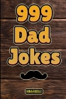 999 Dad Jokes: The Ultimate Gift for Men. Funny, Clean, and Corny. The Best Dad Jokes to Tell Your Kids Cover Image