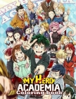 My Hero Academia Coloring Book: Great Gifts For All Fans Of My Hero Academia Cover Image