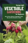Vegetable Gardening for Beginners: How to Grow a Bounty of Vegetables in Pots, Tubs, and Other Containers at Home Cover Image