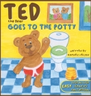 Ted the Bear Goes to the Potty: A Potty Training Book For Toddlers Step by Step Rhyming Instructions Including Beautiful Hand Drawn Illustrations Cover Image