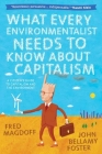 What Every Environmentalist Needs to Know about Capitalism: A Citizen's Guide to Capitalism and the Environment Cover Image
