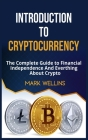 Introduction to Cryptocurrency: The Complete Guide to Financial Independence And Everthing About Crypto Cover Image