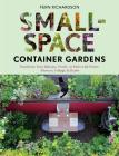 Small-Space Container Gardens: Transform Your Balcony, Porch, or Patio with Fruits, Flowers, Foliage, and Herbs Cover Image