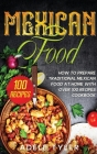 Mexican Food: How To Prepare Traditional Mexican Food At Home With Over 100 Recipes Cookbook Cover Image