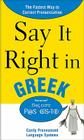 Say It Right in Greek: Easily Pronounced Language Systems (Say It Right!) Cover Image