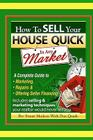 How To Sell Your House Quick In Any Market: A Complete Guide To Marketing, Repairs & Offering Seller Financing Cover Image