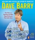 You Can Date Boys When You're Forty: Dave Barry on Parenting and Other Topics He Knows Very Little about Cover Image