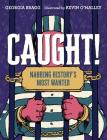 Caught!: Nabbing History's Most Wanted Cover Image