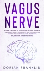 Vagus Nerve: A Complete Guide to Activate the Healing power of Your Vagus Nerve - Reduce with Self-Help Exercises Anxiety, PTSD, Ch Cover Image