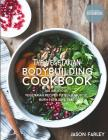 The Vegetarian Bodybuilding Cookbook: 100 Delicious Vegetarian Recipes To Build Muscle, Burn Fat & Save Time Cover Image