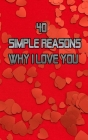 40 Simple Reasons Why I Love You: Full of love gift for that very special person you adore. Paperback Cover Image