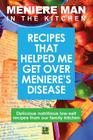 Meniere Man in the Kitchen: Recipes That Helped Me Get Over Meniere's Cover Image