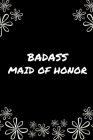Badass Maid of Honor: Thank You Maid Of Honor Gift- (Gag Gift) Cover Image