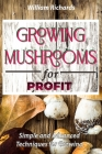 GROWING MUSHROOMS for PROFIT - Simple and Advanced Techniques for Growing Cover Image