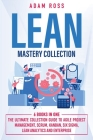 Lean Mastery Collection: 6 BOOKS IN 1: The Ultimate Collection Guide to Agile Project Management, Scrum, Kanban, Six Sigma, Lean Analytics and Cover Image