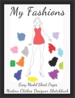 My Fashions Gray Model Sheet Pages Modern Clothes Designer Sketchbook: Future Fashion Professional Female Body Silhouette Templates Accessory Workbook Cover Image