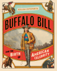 Buffalo Bill and the Birth of American Celebrity Cover Image