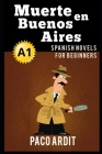Spanish Novels: Muerte en Buenos Aires (Spanish Novels for Beginners - A1) Cover Image