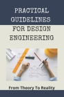 Practical Guidelines For Design Engineering: From Theory To Reality: Manufacturing Engineering Scope Cover Image