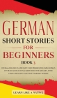 German Short Stories for Beginners Book 3: Over 100 Dialogues and Daily Used Phrases to Learn German in Your Car. Have Fun & Grow Your Vocabulary, wit Cover Image