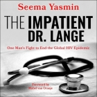 The Impatient Dr. Lange Lib/E: One Man's Fight to End the Global HIV Epidemic Cover Image