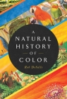 A Natural History of Color: The Science Behind What We See and How We See it Cover Image