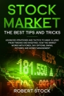 Stock Market: Advanced Strategies And Tactics To Make A Living From Trading And Investing. How The Market Works With Forex, Day Opti Cover Image