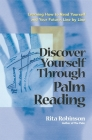 Discover Yourself Through Palm Reading: Learning How to Read Yourself and Your Future, Line by Line Cover Image