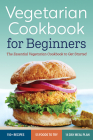 Vegetarian Cookbook for Beginners: The Essential Vegetarian Cookbook to Get Started Cover Image
